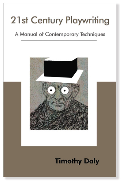 21st Century Playwrting, A Manual of Contemporary Techniques. By Timothy Daly